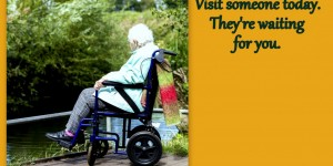 Visit Someone Today